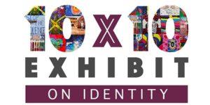 """10X10 Exhibit: Identity"" Opening Reception"