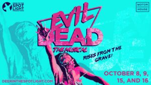 DEER IN THE SPOTLIGHT PRESENTS: EVIL DEAD THE MUSICAL 3
